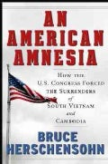 An American Amnesia: How the U.S. Congress Forced the Surrenders of South Vietnam and Cambodia (Hardcover)