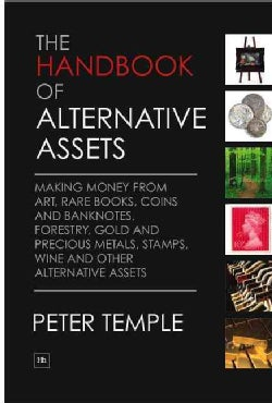 The Handbook of Alternative Assets: Making Money from Art, Rare Books, Coins and Banknotes, Forestry, Gold and Pr... (Hardcover)