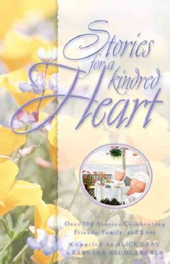 Stories for a Kindred Heart: Over 100 Stories Celebrating Freindship, Family, and Love (Paperback)