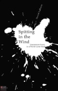 Spitting in the Wind: Uncommon Sense in a World Gone Mad (Paperback)