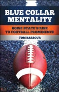 Blue Collar Mentality: Boise State's Rise to Football Prominence (Paperback)