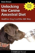 Unlocking the Canine Ancestral Diet: Healthier Dog Food the ABC Way (Paperback)