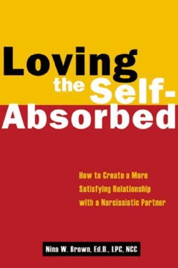 Loving the Self-Absorbed: How to Create a More Satisfying Relationship With a Narcissistic Partner (Paperback)