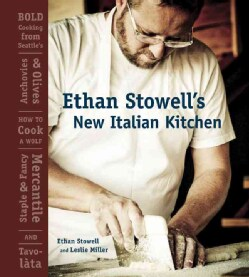 Ethan Stowell's New Italian Kitchen: Bold Cooking from Seattle's Anchovies & Olives, How to Cook a Wolf, Staple &... (Hardcover)