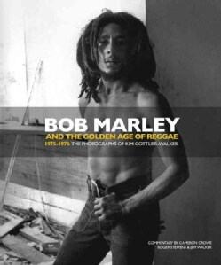 Bob Marley and the Golden Age of Reggae 1975-1976: The Photographs of Kim Gottlieb-Walker (Hardcover)