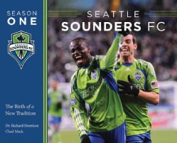 Seattle Sounders FC: Season One: the Birth of a New Tradition (Paperback)