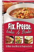 Fix, Freeze, Take & Bake: 101 Dishes for Make Ahead Meals (Spiral bound)