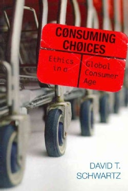 Consuming Choices: Ethics in a Global Consumer Age (Paperback)