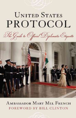 United States Protocol: The Guide to Official Diplomatic Etiquette (Hardcover)