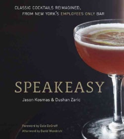 Speakeasy: Classic Cocktails Reimagined, From New York's Employees Only Bar (Hardcover)