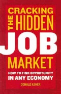 Cracking the Hidden Job Market: How to Find Opportunity in Any Economy (Paperback)