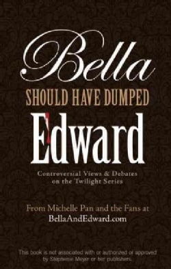 Bella Should Have Dumped Edward: Controversial Views & Debates on the Twilight Series (Paperback)