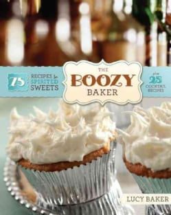 The Boozy Baker: 75 Recipes for Spirited Sweets (Paperback)