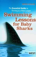 Swimming Lessons for Baby Sharks: The Essential Guide to Thriving As a New Lawyer (Paperback)