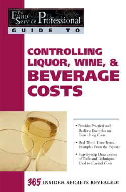 Controlling Liquor, Wine, & Beverage Costs: 365 Insider Secrets Revealed (Paperback)