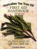 Australian Tea Tree Oil First Aid Handbook: 101 Plus Ways to Use Tea Tree Oil (Paperback)