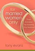 For Married Women Only: Three Principles for Honoring Your Husband (Paperback)