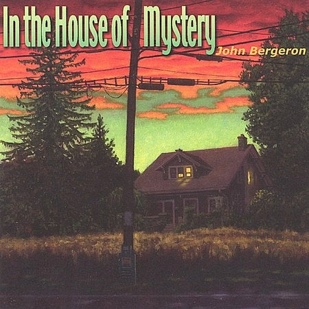 JOHN BERGERON - IN THE HOUSE OF MYSTERY