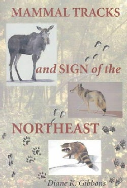 Mammal Tracks and Sign of the Northeast: A Field Guide (Paperback)