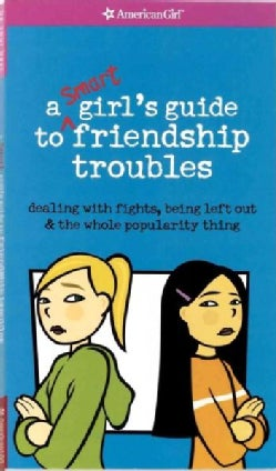 A Smart Girls Guide to Friendship Troubles: Dealing With Fights, Being Left Out & the Whole Popularity Thing (Paperback)