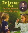 Sign Language Man: Gallaudet and His Incredible Work (Hardcover)
