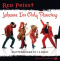 Red Priest - Bach: Johann, I'm Only Dancing
