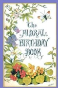 The Floral Birthday Book: Flowers and Their Emblems (Hardcover)