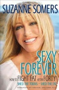 Sexy Forever: How to Fight Fat After Forty (Hardcover)