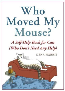 Who Moved My Mouse?: A Self-Help Book for Cats (Who Don't Need Any Help) (Paperback)