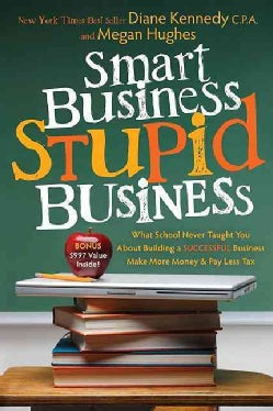 Smart Business, Stupid Business: What School Never Taught You About Building a Successful Business-make More Mone... (Paperback)