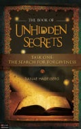 The Book of Unhidden Secrets: Task One: Forgiveness (Paperback)