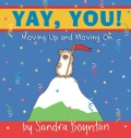 Yay, You!: Moving Out, Moving Up, Moving on (Hardcover)