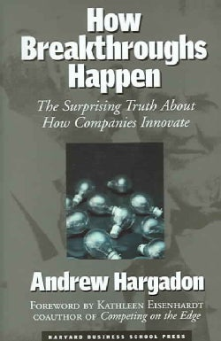 How Breakthroughs Happen: The Surprising Truth About How Companies Innovate (Hardcover)
