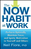 The Now Habit at Work: Perform Optimally, Maintain Focus, and Ignite Motivation in Yourself and Others (Hardcover)