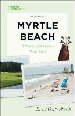 Tourist Town Guides Myrtle Beach: A Guide to South Carolina's Grand Strand (Paperback)