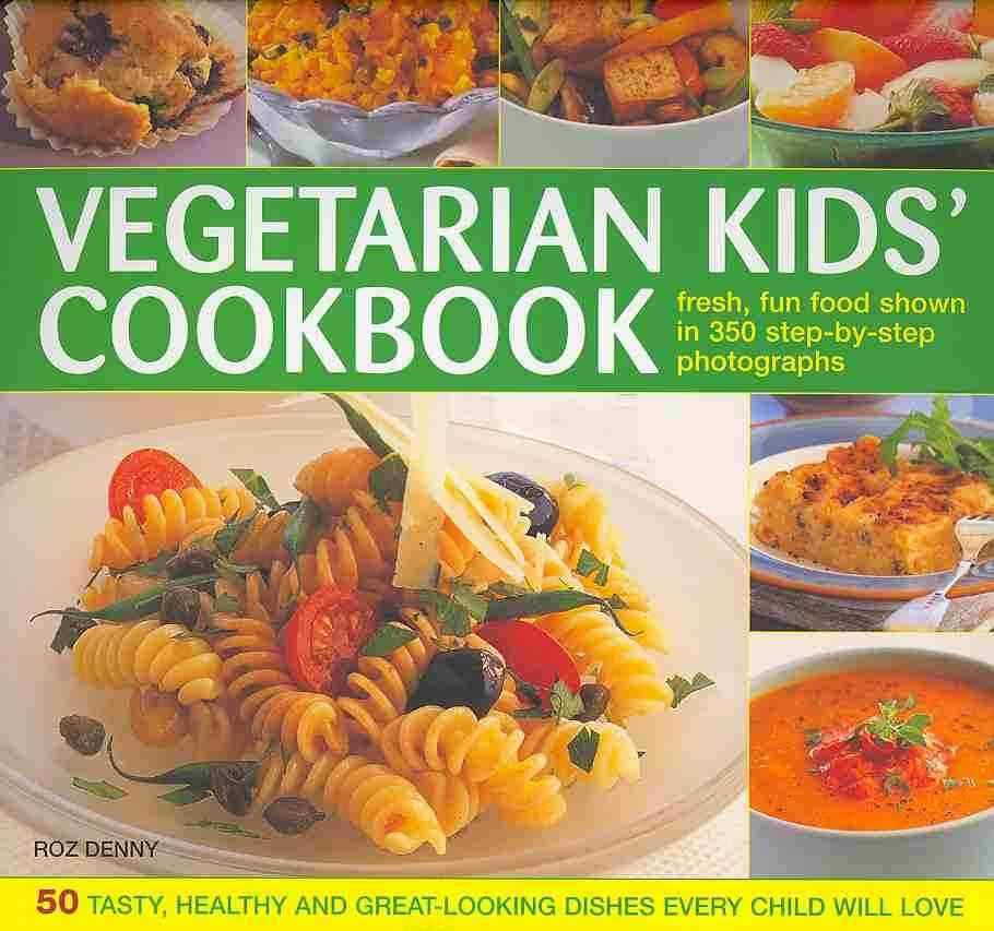 Vegetarian Kids' Cookbook: 50 Tasty, Healthy and Great-Looking Dishes Every Child Will Love (Hardcover)