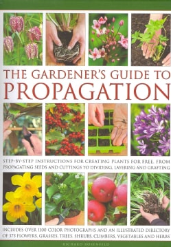 The Gardener's Guide to Propagation: Step-by-Step Instructions for Creating Plants for Free, from Propagating See... (Hardcover)