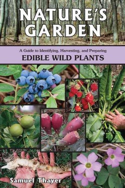 Nature's Garden: A Guide to Identifying, Harvesting, and Preparing Edible Wild Plants (Paperback)