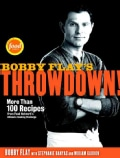 Bobby Flay's Throwdown!: More Than 100 Recipes from Food Network's Ultimate Cooking Challenge (Hardcover)
