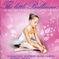 Various - The Little Ballerina! The Greatest Classical Ballet Music for Children