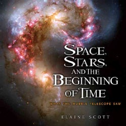Space, Stars, and the Beginning of Time: What the Hubble Telescope Saw (Hardcover)