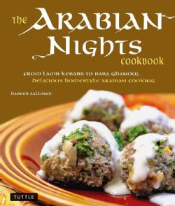 The Arabian Nights Cookbook: From Lamb Kebabs to Baba Ghanouj, Delicious Homestyle Arabian Cooking (Hardcover)