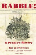 Rabble: A People's History of War and Rebellion in Colonial North America (Hardcover)