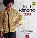 Knit Kimono Too: Simple Designs to Mix, Match & Layer