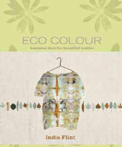 Eco Colour: Botanical Dyes for Beautiful Textiles (Hardcover)