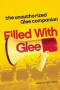 Filled With Glee: The Unauthorized Glee Companion (Paperback)
