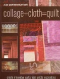 Collage+Cloth=Quilts: Create Innovative Quilts from Photo Inspirations (Paperback)