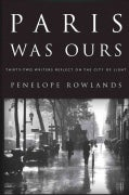 Paris Was Ours: Thirty-Two Writers Reflect on the City of Light (Paperback)