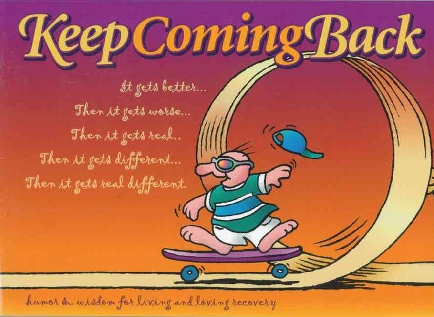 Keep Coming Back: Humor and Wisdom for Living and Loving Recovery (Paperback)
