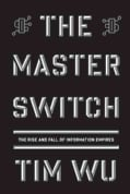 The Master Switch: The Rise and Fall of Information Empires (Hardcover)